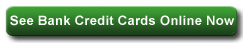 See Bank Credit Cards Online Now